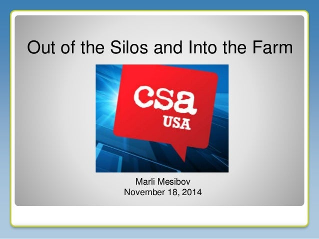 Marli Mesibov November 18, 2014 Out of the Silos and Into the Farm
