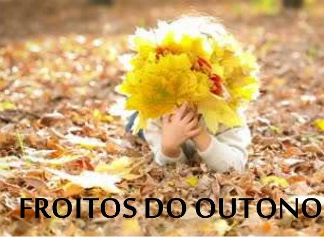 FROITOS DO OUTONO