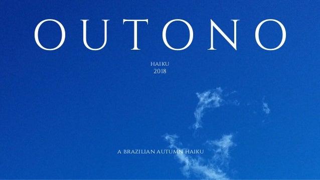 O U T O N Ohaiku 2018 a brazilian autumn haiku