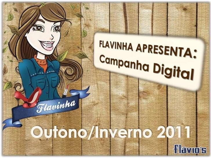 FLAVINHA APRESENTA:<br />Campanha Digital<br />Outono/Inverno 2011<br />