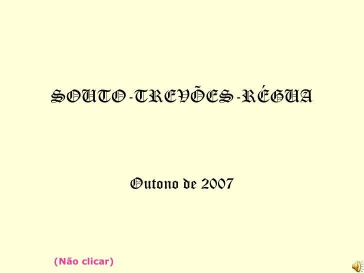 SOUTO-TREVÕES-RÉGUA Outono de 2007 (Não clicar)