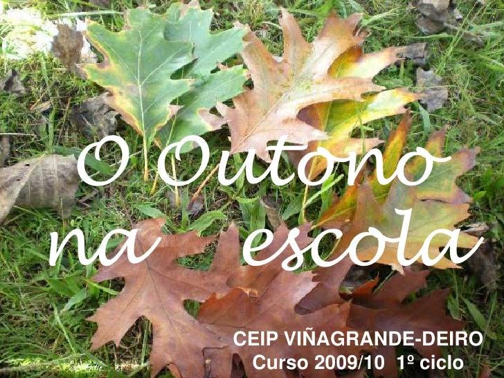 O Outononaescola<br />CEIP VIÑAGRANDE-DEIRO<br />Curso 2009/10  1º ciclo<br />
