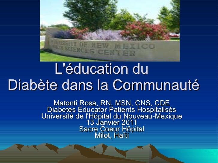 L'éducation du  Diabète dans la Communauté Matonti Rosa, RN, MSN, CNS, CDE Diabetes Educator Patients Hospitalisés Univers...