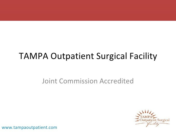 TAMPA Outpatient Surgical Facility Joint Commission Accredited www.tampaoutpatient.com