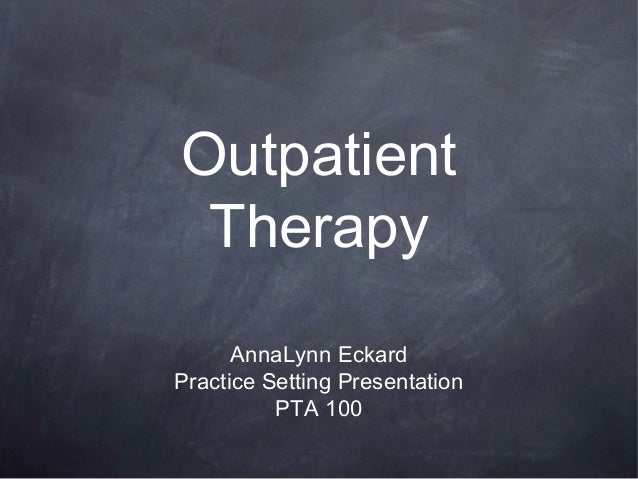 Outpatient Therapy AnnaLynn Eckard Practice Setting Presentation PTA 100