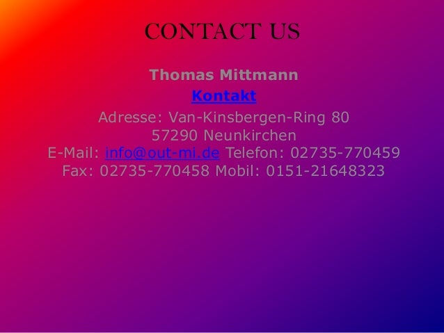 CONTACT US Thomas Mittmann Kontakt Adresse: Van-Kinsbergen-Ring 80 57290 Neunkirchen E-Mail: info@out-mi.de Telefon: 02735...