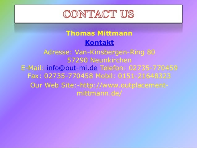 Thomas Mittmann Kontakt Adresse: Van-Kinsbergen-Ring 80 57290 Neunkirchen E-Mail: info@out-mi.de Telefon: 02735-770459 Fax...