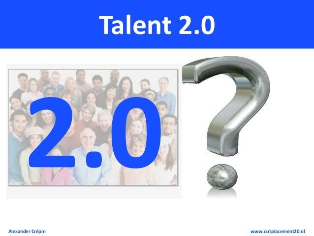 Workshop Talent 2.0, Career Management 2.0 & Outplacement 2.0  Explored & Explained (updated in 2013) Slide 3