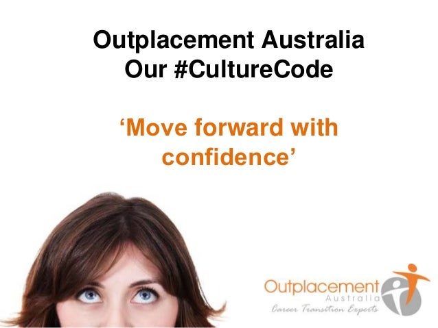 Outplacement Australia  Our #CultureCode  'Move forward with  confidence'