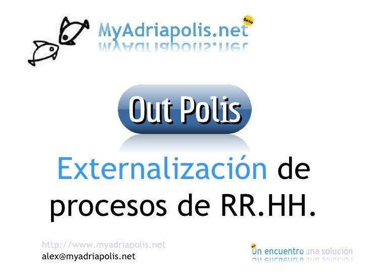 Externalización de  procesos de RR.HH. http://www.myadriapolis.net alex@myadriapolis.net