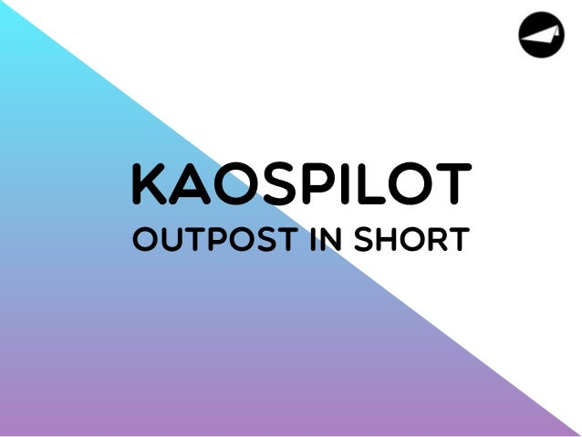 Kaospilot Outpost in Short