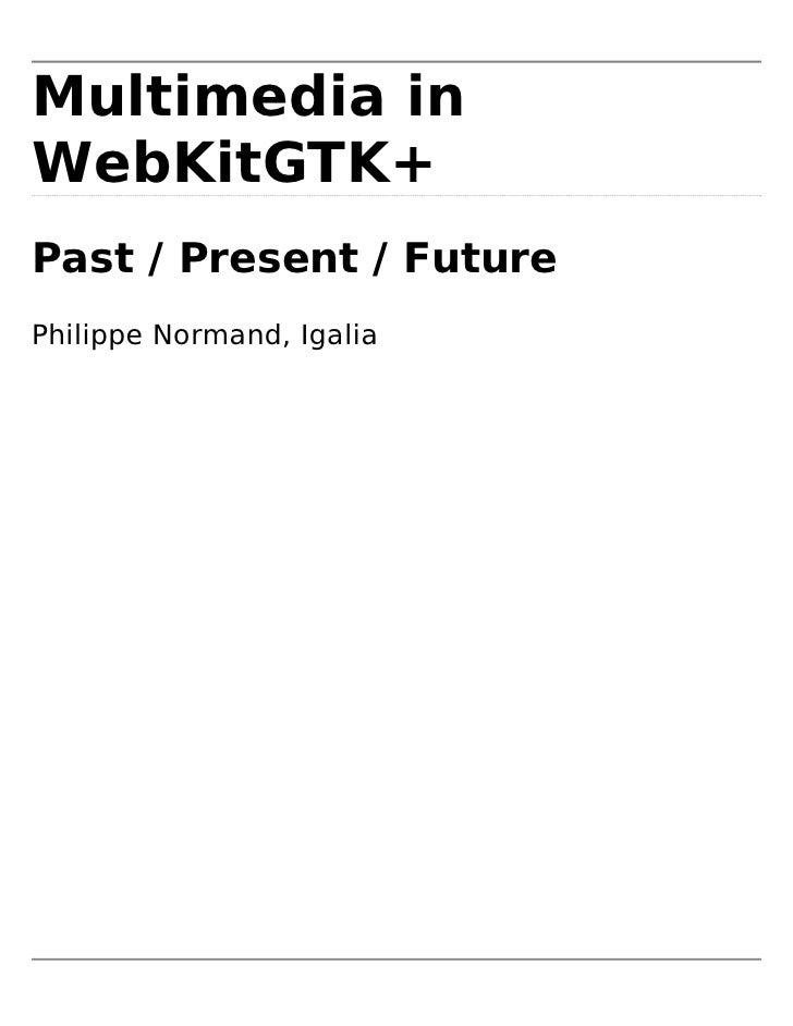 Multimedia in WebKitGTK+ Past / Present / Future Philippe Normand, Igalia