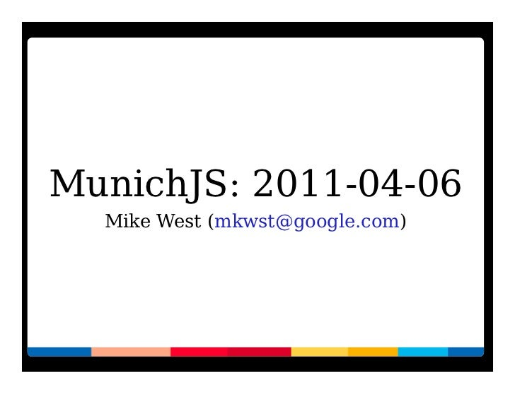 MunichJS: 2011-04-06  Mike West (mkwst@google.com)