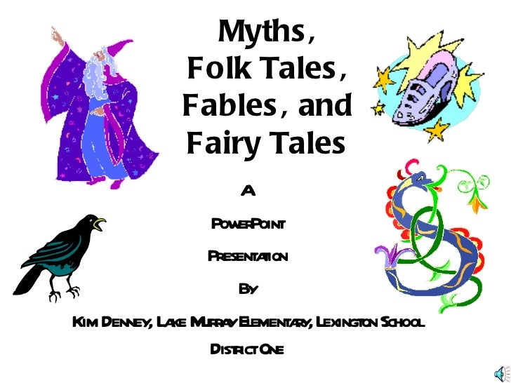 Myths, Folk Tales, Fables, and Fairy Tales A  PowerPoint Presentation By Kim Denney, Lake Murray Elementary, Lexington Sch...