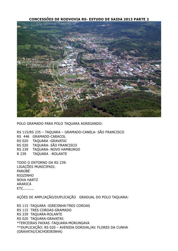 CONCESSÕES DE RODVOVIA RS- ESTUDO DE SAIDA 2013 PARTE 2POLO GRAMADO PARA POLO TAQUARA AGREGANDO:RS 115/RS 235 – TAQUARA – ...