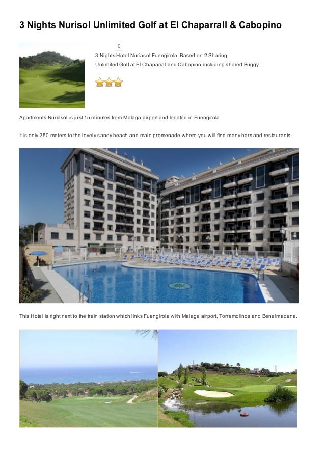 3 Nights Nurisol Unlimited Golf at El Chaparrall & Cabopino 0 3 Nights Hotel Nuriasol Fuengirola. Based on 2 Sharing. Unli...