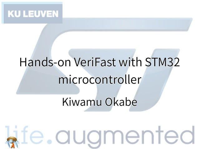 Hands-on VeriFast with STM32 microcontroller Hands-on VeriFast with STM32 microcontroller Hands-on VeriFast with STM32 mic...