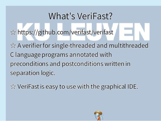 What's VeriFast?What's VeriFast?What's VeriFast?What's VeriFast?What's VeriFast? ☆ https://github.com/verifast/verifast☆ h...