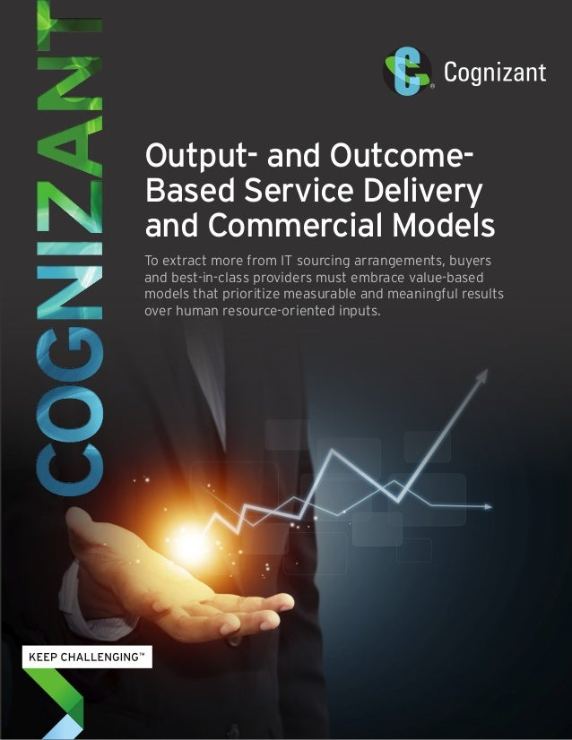 Output- and Outcome- Based Service Delivery and Commercial Models To extract more from IT sourcing arrangements, buyers an...