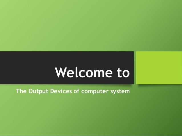 Welcome to The Output Devices of computer system