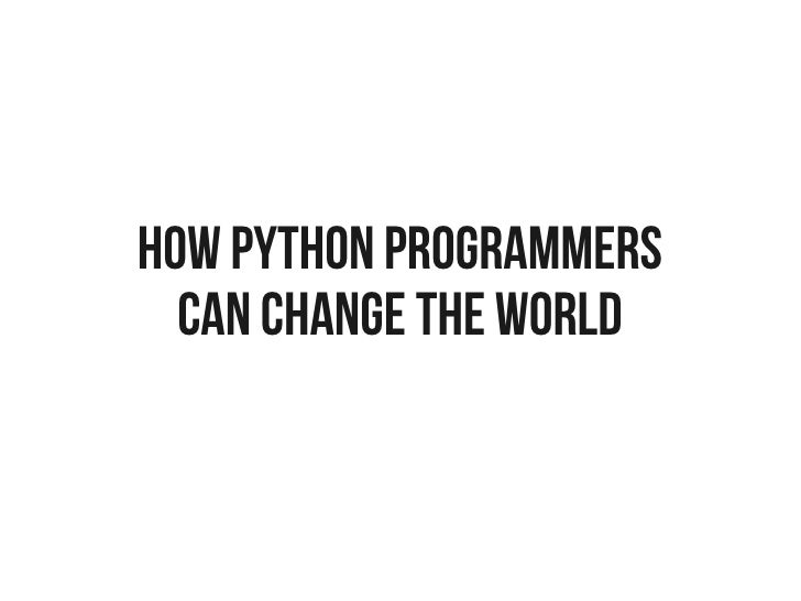How Python Programmers  Can Change the World