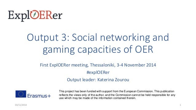 Output 3: Social networking and  gaming capacities of OER  First ExplOERer meeting, Thessaloniki, 3-4 November 2014  #expl...