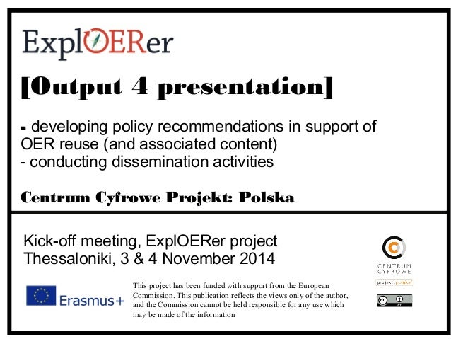 [Output 4 presentation]  - developing policy recommendations in support of  OER reuse (and associated content)  - conducti...