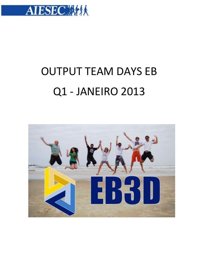 OUTPUT TEAM DAYS EB Q1 - JANEIRO 2013