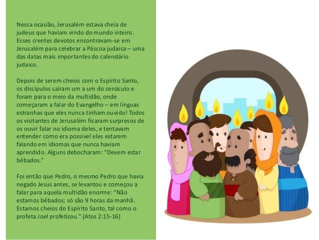 Nessa ocasião, Jerusalém estava cheia de judeus que haviam vindo do mundo inteiro. Esses crentes devotos encontravam-se em...