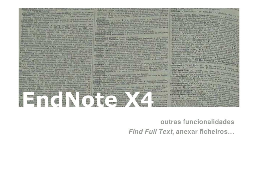 EndNote X4                    outras funcionalidades         Find Full Text, anexar ficheiros…