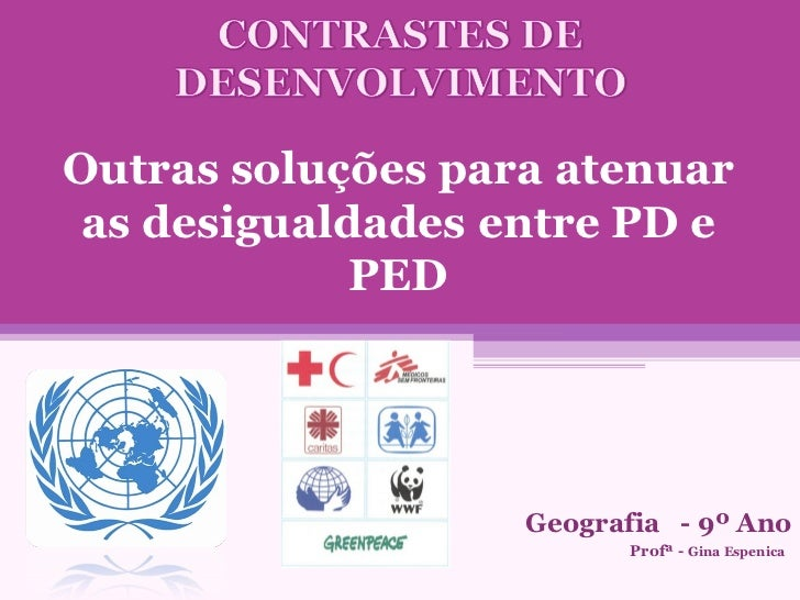 Outras soluções para atenuar as desigualdades entre PD e PED Geografia  - 9º Ano Profª -  Gina Espenica