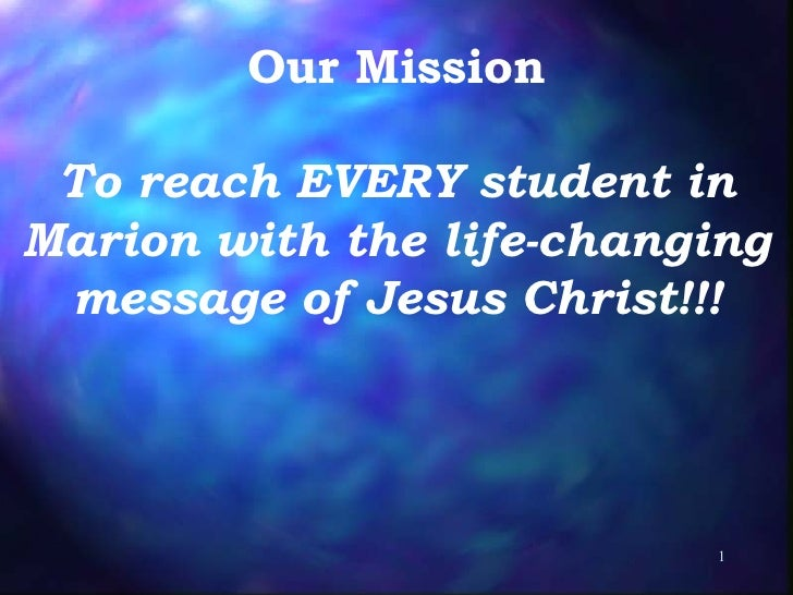 To reach EVERY student in Marion with the life-changing message of Jesus Christ!!! Our Mission