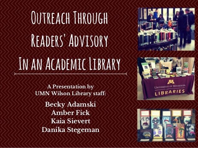 OutreachThrough Readers'Advisory InanAcademicLibrary Becky Adamski Amber Fick Kaia Sievert Danika Stegeman A Presentation ...
