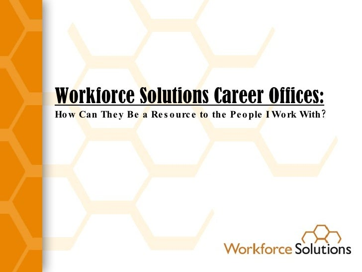 Workforce Solutions Career Offices: How Can They Be a Resource to the People I Work With?