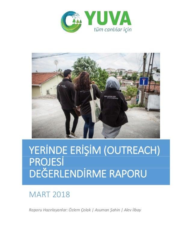 YERİNDE ERİŞİM (OUTREACH) PROJESİ DEĞERLENDİRME RAPORU MART 2018 Raporu Hazırlayanlar: Özlem Çolak | Asuman Şahin | Alev İ...