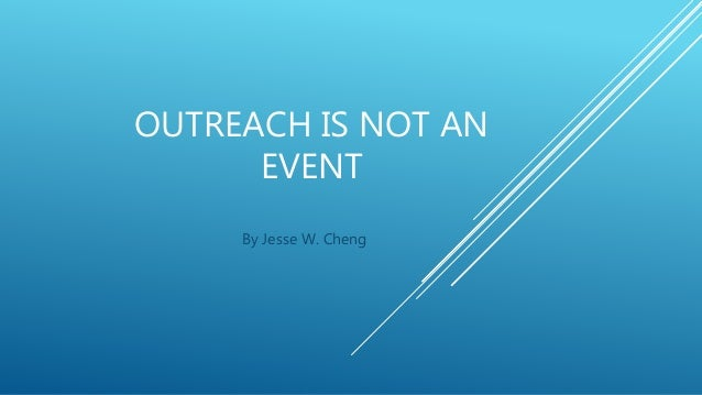 OUTREACH IS NOT AN EVENT By Jesse W. Cheng