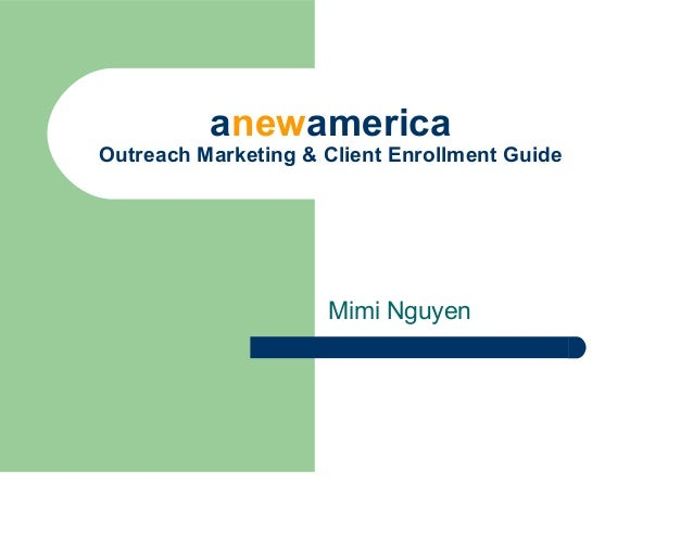 anewamerica Outreach Marketing & Client Enrollment Guide Mimi Nguyen