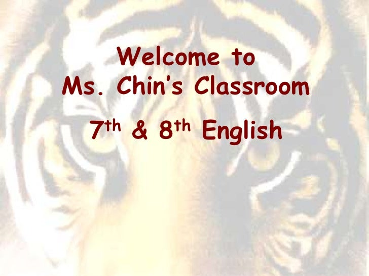Welcome to          Ms. Chin's Classroom<br />7th & 8th English<br />