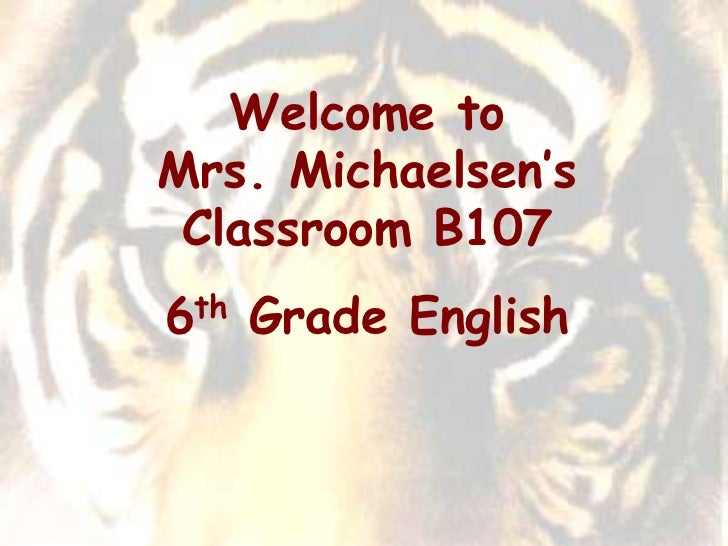 Welcome toMrs. Michaelsen's Classroom B1076 th   Grade English