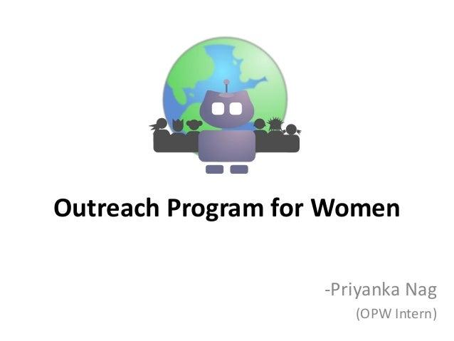 Outreach Program for Women                    -Priyanka Nag                       (OPW Intern)
