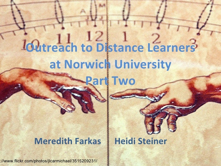 Outreach to Distance Learners at Norwich University Part Two Meredith Farkas  Heidi Steiner http://www.flickr.com/photos/j...