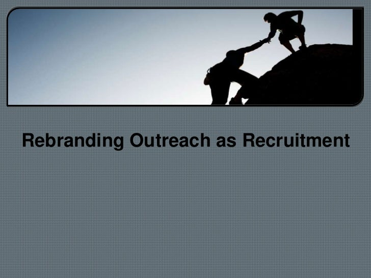 Rebranding Outreach as Recruitment<br />