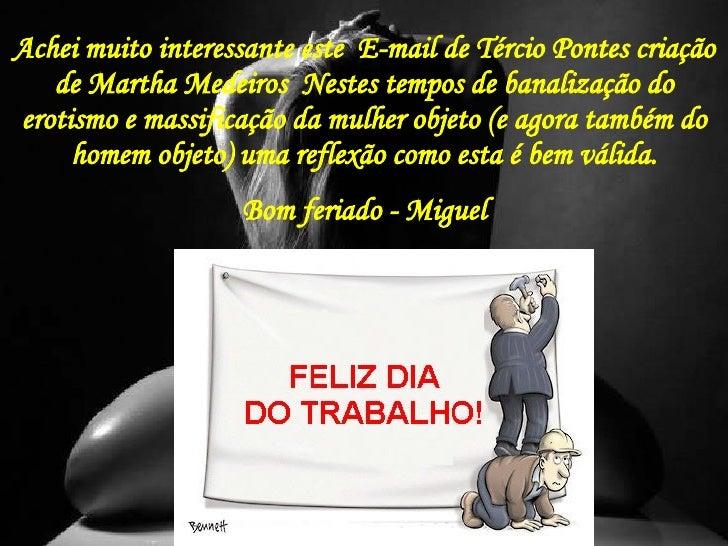 Achei muito interessante este  E-mail de Tércio Pontes criação de Martha Medeiros  Nestes tempos de banalização do erotism...