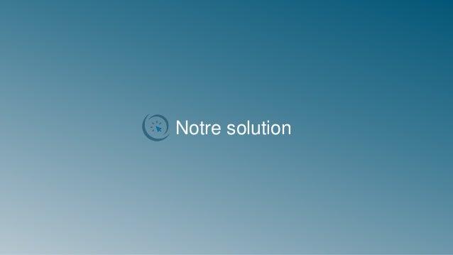 Notre solution