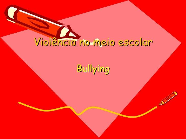 Violência no meio escolar Bullying