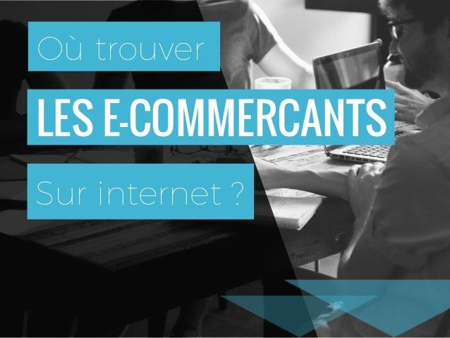 LES E-COMMERCANTS Où trouver Sur internet ?