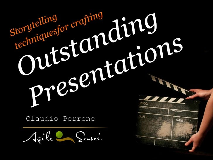 Storytelling <br />techniquesfor crafting<br />Outstanding Presentations<br />Claudio Perrone<br />