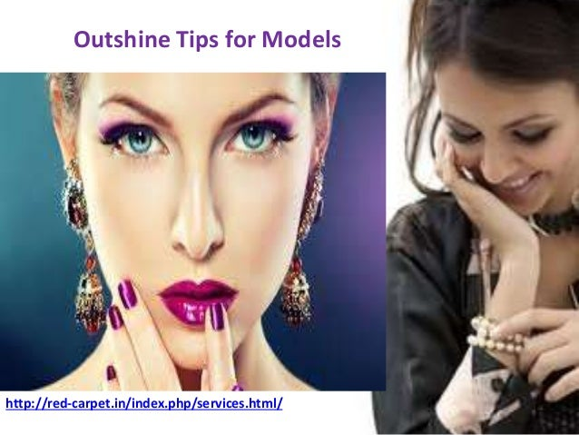 Outshine Tips for Models http://red-carpet.in/index.php/services.html/