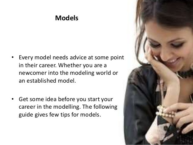 Models • Every model needs advice at some point in their career. Whether you are a newcomer into the modeling world or an ...