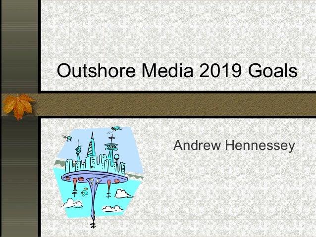 Outshore Media 2019 Goals Andrew Hennessey